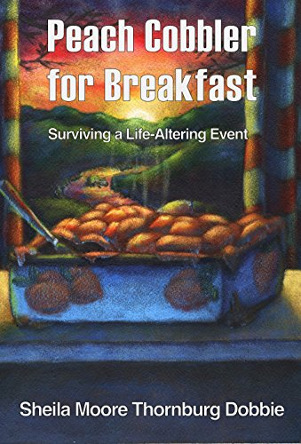 Peach Cobbler for Breakfast: Surviving a life-altering event by [Dobbie, Sheila Moore Thornburg]
