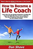 How to Become a Life Coach: Learn How You Can Quickly & Easily Be a Certified Life Coach The Right Way Even If You're a Beginner, This New & Simple to Follow Guide Teaches You How Without Failing