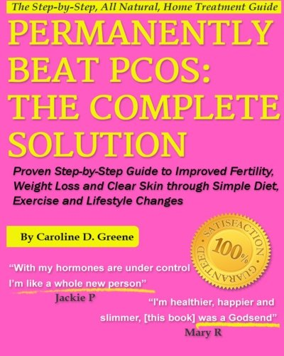 Permanently Beat PCOS, The Complete Solution:: Proven Step-by-Step Polycystic Ovarian Syndrome Guide to Improved Fertility, Weight Loss and Clear Skin ... Changes (Women