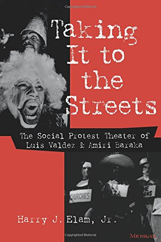 Taking It to the Streets: The Social Protest Theater of Luis Valdez and Amiri Baraka (Theater: Theory/Text/Performance)