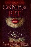 Come, My Pet