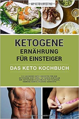 Ketogene Ernahrung Fur Einsteiger Das Keto Kochbuch 111 Leckere