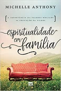Espiritualidade em família: A importância dos valores bíblicos na educação dos filhos