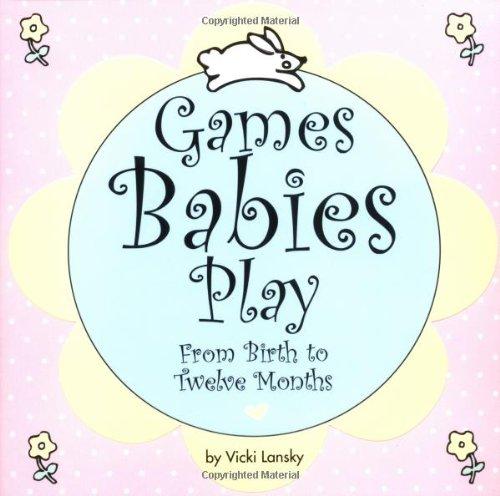 Games Babies Play: From Birth to Twelve Months (Lansky, Vicki) ebook