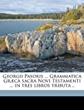 Georgii Pasoris Grammatica Græca Sacra Novi Testamenti in Tres Libros Tributa, George Pasor, 1149388951