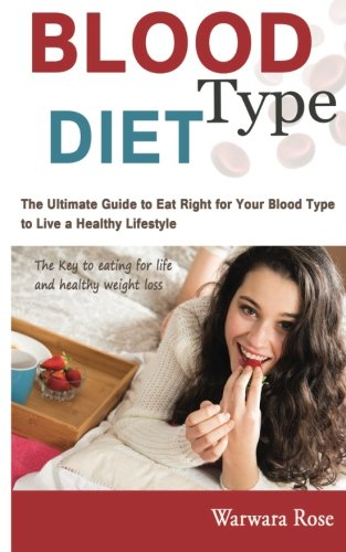 Blood Type Diet: The Ultimate Guide to Eat Right for Your Blood Type to Live a Healthy Lifestyle, The key to eating for