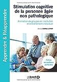 Stimulation cognitive de la personne âgée non pathologique : Animation de groupes en institution et entraînement individuel