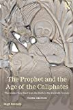The Prophet and the Age of the Caliphates (A History of the Near East)