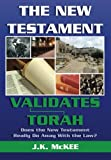 The New Testament Validates Torah: Does the New Testament Really Do Away With the Law?