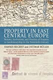 Property in East Central Europe : Notions, Institutions, and Practices of Landownership in the Twentieth Century, , 1782384618