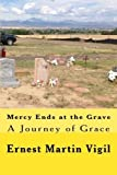 download ebook mercy ends at the grave: a journey of grace by mr. ernest martin vigil (2014-10-20) pdf epub
