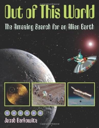 Out of This World: The Amazing Search for an Alien Earth by Jacob Berkowitz (September 01,2009) pdf
