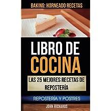 Libro De Cocina: Las 25 mejores recetas de repostería: Repostería y Postres (Baking: Horneado Recetas) (Spanish Edition)
