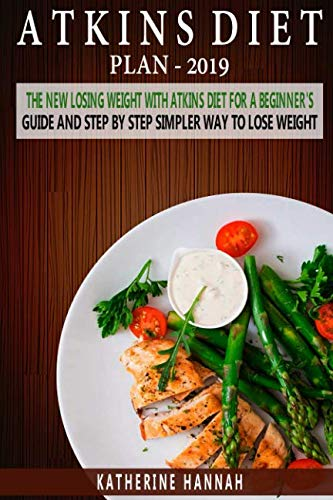 - Atkins Diet Plan 2019: The New Losing Weight With Atkins Diet For A Beginner's Guide and Step by step Simpler Way to Lose Weight.