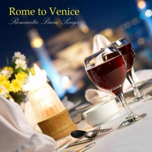 Rome to Venice Romantic Piano Songs: Ultimate Piano, Solo Piano, Italian Music and Italy Holiday Music Background for Candlelight Dinner, Romantic Party and Magic Moments