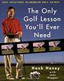 Only Golf Lesson You'll Ever Need, Hank Haney and John Huggan, 0062702378