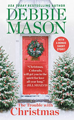 The Trouble with Christmas: The Feel-Good Holiday Read that Inspired Hallmark TV's Welcome to Christmas (Christmas, Colorado Book 1) by [Mason, Debbie]