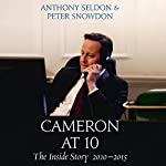 Cameron at 10: The Inside Story 2010 - 2015 | Anthony Seldon,Peter Snowdon