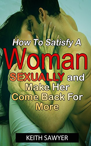 How to satisfy a woman sexualy in bed