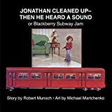 Jonathan Cleaned Up- Then He Heard a Sound: or Blackberry Subway Jam (Annikins)