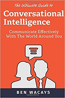 Conversational Intelligence: Communicate Effectively With The World Around You