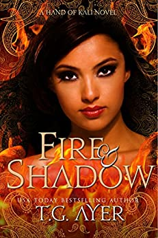 Fire & Shadow: The Hand of Kali #1 (The Hand of Kali Series) by [Ayer, T.G.]