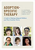 Adoption-Specific Therapy: A Guide to Helping Adopted Children and Their Families Thrive