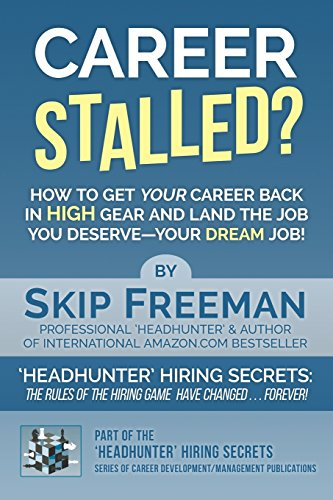 Career Stalled?: How to Get Your Career Back in 'High Gear' and Land The Job You Deserve--Your DREAM Job! (