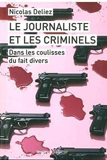 Le journaliste et les criminels : dans les coulisses du fait divers, Deliez, Nicolas