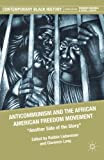 Anticommunism and the African American Freedom Movement 9780230113749