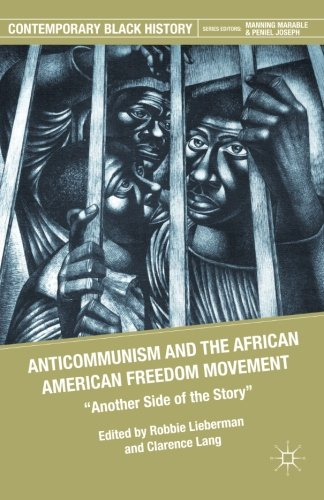 Anticommunism and the African American Freedom Movement: Another Side of the Story (Contemporary Black History)