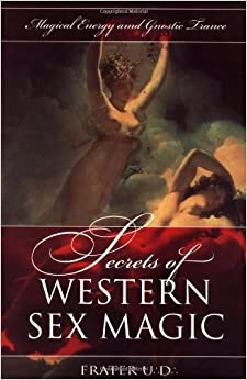 Book Secrets of Western Sex Magic: Magical Energy & Gnostic Trance by Frater U.:D.: (September 08,2002)