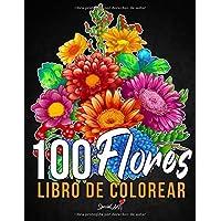 100 Flores - Libro de Colorear para Adultos: Más de 100 páginas para Colorear con Hermosas Flores, Naturaleza, Patrones…