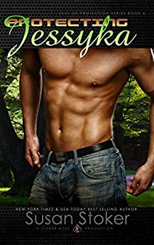 Protecting Jessyka (SEAL of Protection Book 6) by [Stoker, Susan]