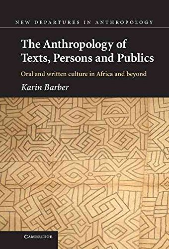 [( The Anthropology of Texts, Persons and Publics: Oral and Written Culture in Africa and Beyond )] [by: Karin Barber] [Jan-2008]