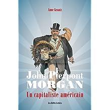 John Pierpont Morgan: Un capitaliste américain (French Edition)