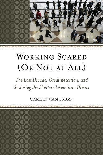 Working Scared (Or Not at All): The Lost Decade, Great Recession, and Restoring the Shattered American Dream