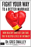 Fight Your Way to a Better Marriage: How Healthy