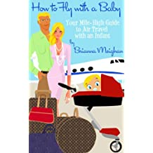 How to Fly with a Baby: Your Mile-High Guide to Air Travel with an Infant