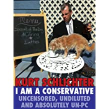 I Am a Conservative: Uncensored, Undiluted and Absolutely Un-PC (English Edition)