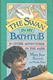 The Swan in My Bathtub, Mary J. Stretch and Phyllis Hobe, 0525249990