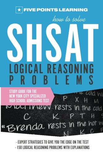 How to Solve SHSAT Logical Reasoning Problems: Study Guide for the New York City Specialized High School Admissions Test