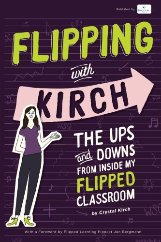 Flipping With Kirch: The Ups and Downs from Inside My Flipped Classroom