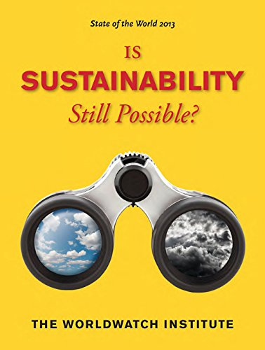 State of the World 2013: Is Sustainability Still Possible? (The Best Of Possible Worlds)