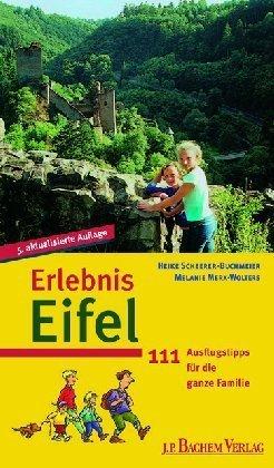Erlebnis Eifel: 111 Ausflugstipps für die ganze Familie