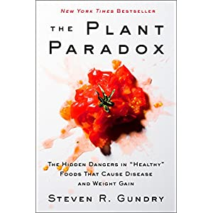 Ratings and reviews for The Plant Paradox: The Hidden Dangers in Healthy Foods That Cause Disease and Weight Gain