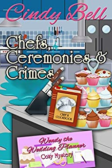 Chefs, Ceremonies and Crimes (Wendy the Wedding Planner Cozy Mystery Book 2) by [Bell, Cindy]