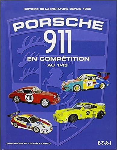 Livre Porsche 911 en compétition au 1/43 : Histoire de la miniature depuis 1965 epub pdf
