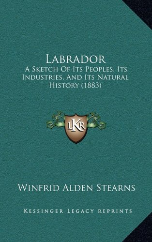 Labrador: A Sketch Of Its Peoples, Its Industries, And Its Natural History (1883) ebook