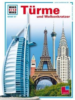 WAS IST WAS, Band 87: Türme und Wolkenkratzer Gebundenes Buch – 2010 Dr. Rainer Köthe Frank Kliemt Arno Kolb Udo Kruse-Schulz